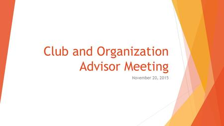 Club and Organization Advisor Meeting November 20, 2015.