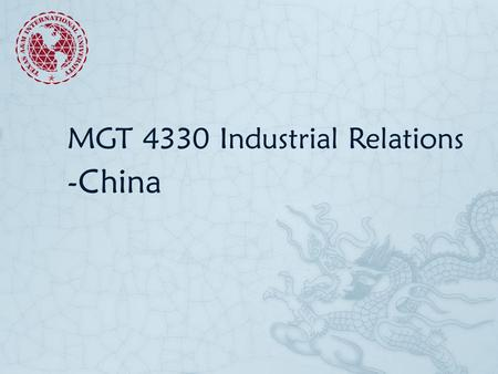 MGT 4330 Industrial Relations -China. Facts  Population 1.35 Billion  GDP-2012  Total: $12.38 trillion(2nd)  Per capita: $9,146(91st)  Ethnic groups: