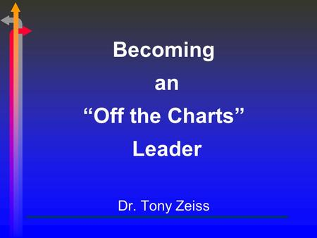 "Becoming an ""Off the Charts"" Leader Dr. Tony Zeiss."