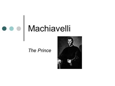 Machiavelli The Prince. Machiavelli's The Prince Significance Quintessential political treatise of the 16 th century He was a realist who dealt with power.