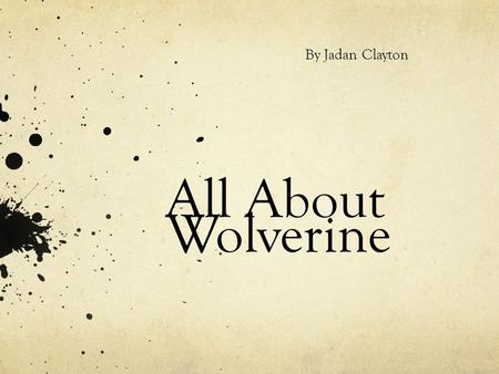 All About Wolverine By Jadan Clayton. Where do wolverines live? Wolverines live in snowy climates. Across the Arctic region of Canada. They are also found.
