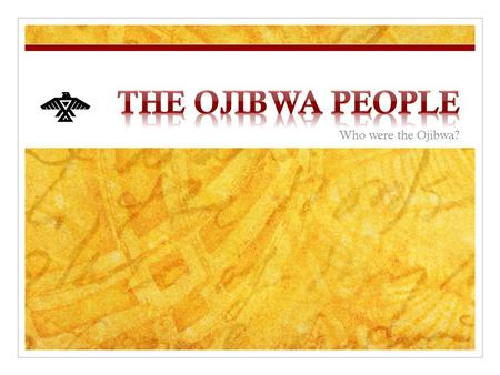 Who were the Ojibwa?. The Ojibwa came from the Eastern Woodlands part of North America. Map of a part of the eastern woodlands territory.