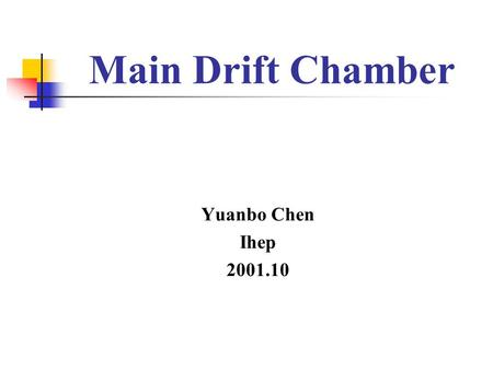 Main Drift Chamber Yuanbo Chen Ihep 2001.10. Motivation (MDC IV) The BGO crystal used in L3 will be used for BES III ' s Calorimeter. The space for MDC.
