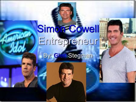Simon Cowell Entrepreneur By: Glen Stegman. Personal Information Born on October 7, 1959 Simon Cowell is now 51 Went to boarding school. He has one sister,
