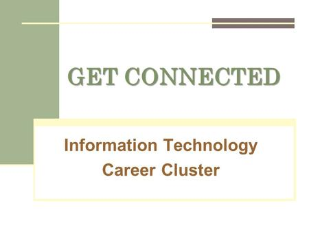 GET CONNECTED Information Technology Career Cluster.