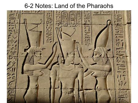 6-2 Notes: Land of the Pharaohs. Menes unifies Egypt Villages of Egypt banded together and formed two kingdoms – Upper Egypt (white crown) and Lower Egypt.