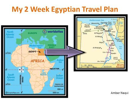 My 2 Week Egyptian Travel Plan Amber Naqvi. FACTS ABOUT EGYPT  Egypt is located in African continent  The spoken language is Arabic  The population.