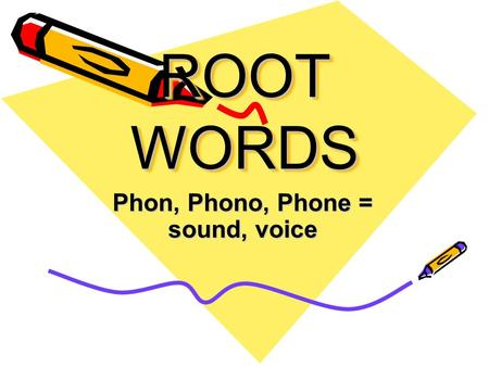 ROOT WORDS Phon, Phono, Phone = sound, voice. Cacophony Harsh sounds; bad noise.
