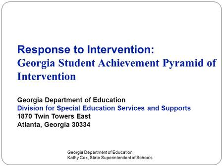 Response to Intervention: Georgia Student Achievement Pyramid of Intervention Georgia Department of Education Division for Special Education Services and.