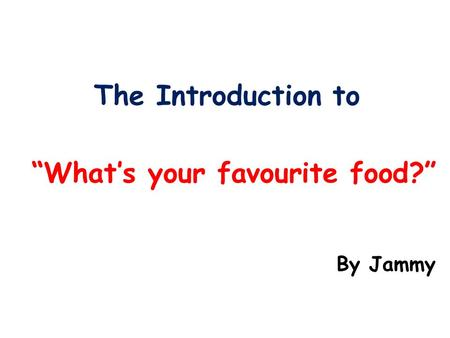 """What's your favourite food?"" The Introduction to By Jammy."