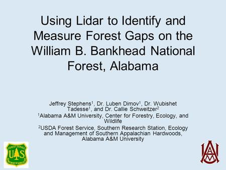 Using Lidar to Identify and Measure Forest Gaps on the William B. Bankhead National Forest, Alabama Jeffrey Stephens 1, Dr. Luben Dimov 1, Dr. Wubishet.