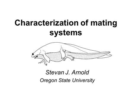 Characterization of mating systems Stevan J. Arnold Oregon State University.