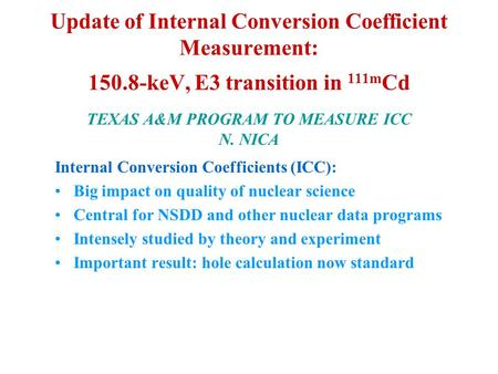 Update of Internal Conversion Coefficient Measurement: 150.8-keV, E3 transition in 111m Cd TEXAS A&M PROGRAM TO MEASURE ICC N. NICA Internal Conversion.