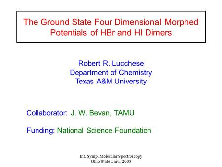 Int. Symp. Molecular Spectroscopy Ohio State Univ., 2005 The Ground State Four Dimensional Morphed Potentials of HBr and HI Dimers Collaborator: J. W.
