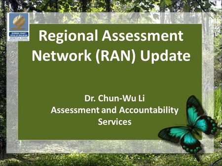 Regional Assessment Network (RAN) Update Dr. Chun-Wu Li Assessment and Accountability Services.