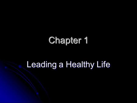 Chapter 1 Leading a Healthy Life. Section One Health and Teens Health and Teens.