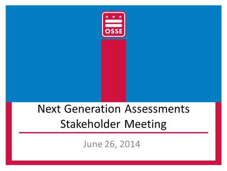 Next Generation Assessments Stakeholder Meeting June 26, 2014.
