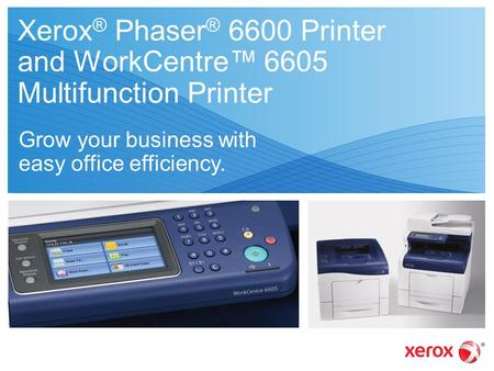 Xerox® Phaser® 6600 Printer and WorkCentre™ 6605 Multifunction Printer