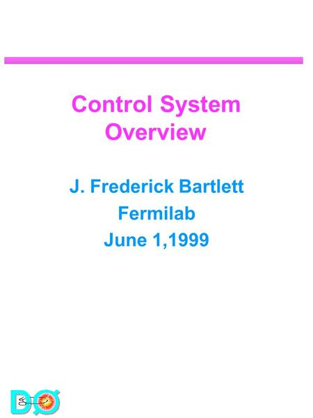Control System Overview J. Frederick Bartlett Fermilab June 1,1999.