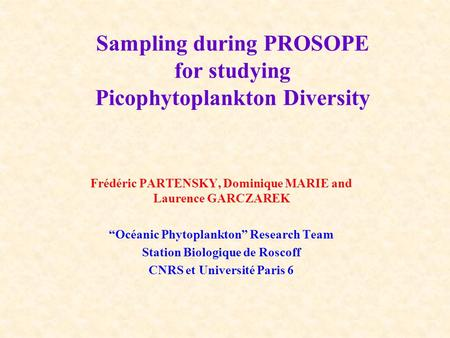 "Sampling during PROSOPE for studying Picophytoplankton Diversity Frédéric PARTENSKY, Dominique MARIE and Laurence GARCZAREK ""Océanic Phytoplankton"" Research."