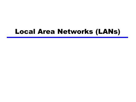 Local Area Networks (LANs). LAN Topologies  LANs can be organised in a number of ways  Bus A number of devices tap into a common shared medium Terminating.