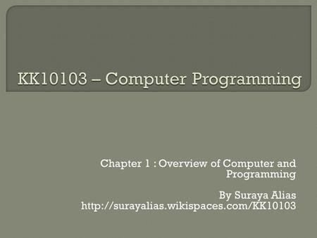 Chapter 1 : Overview of Computer and Programming By Suraya Alias