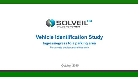 Vehicle Identification Study Ingress/egress to a parking area For private audience and use only October 2015.