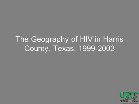 The Geography of HIV in Harris County, Texas, 1999-2003.