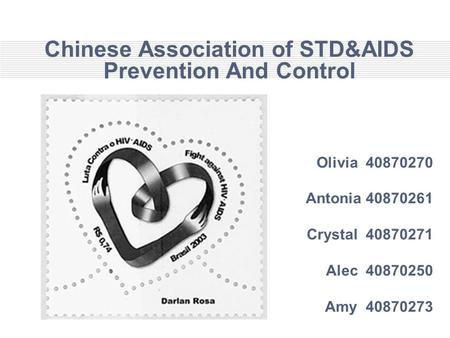 Chinese Association of STD&AIDS Prevention And Control Olivia 40870270 Antonia 40870261 Crystal 40870271 Alec 40870250 Amy 40870273.