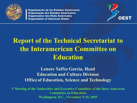 Lenore Yaffee Garcia, Head Education and Culture Division Office of Education, Science and Technology V Meeting of the Authorities and Executive Committee.