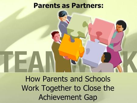 Parents as Partners: How Parents and Schools Work Together to Close the Achievement Gap.