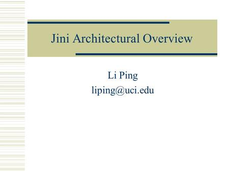 Jini Architectural Overview Li Ping