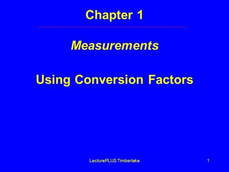 LecturePLUS Timberlake1 Chapter 1 Measurements Using Conversion Factors.
