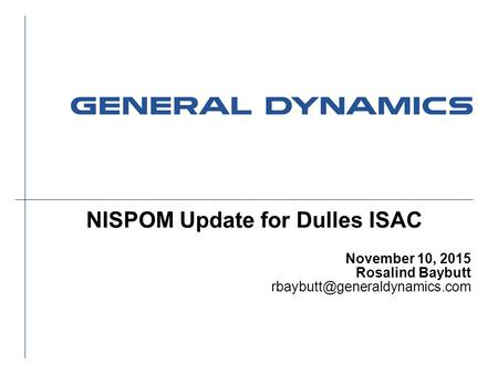 NISPOM Update for Dulles ISAC November 10, 2015 Rosalind Baybutt