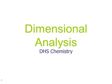 1 Dimensional Analysis DHS Chemistry. 2 Note: From this point on, unless told otherwise, it is expected that all answers will be reported using the sig.