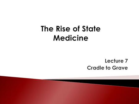 Lecture 7 Cradle to Grave.  Precursors of state medicine – charity and Poor Law  Social medicine in the interwar period  The birth of the NHS  Was.