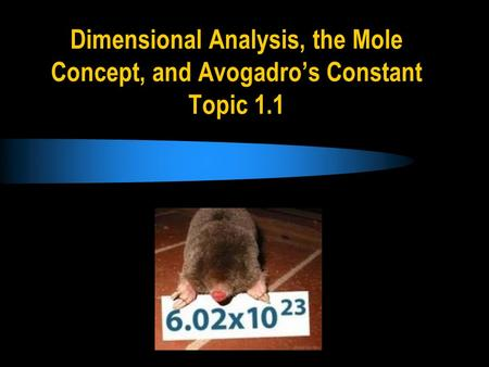 Dimensional Analysis, the Mole Concept, and Avogadro's Constant Topic 1.1.