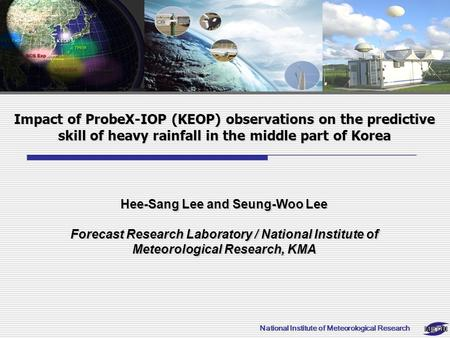 Impact of ProbeX-IOP (KEOP) observations on the predictive skill of heavy rainfall in the middle part of Korea Hee-Sang Lee and Seung-Woo Lee Forecast.