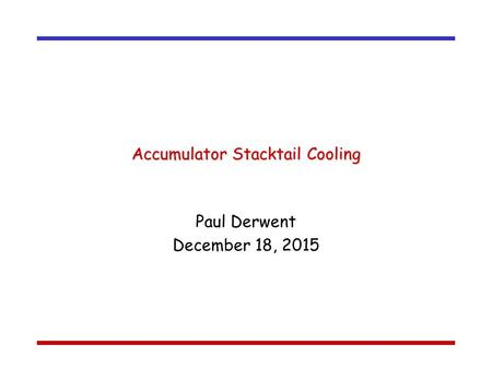 Accumulator Stacktail Cooling Paul Derwent December 18, 2015.