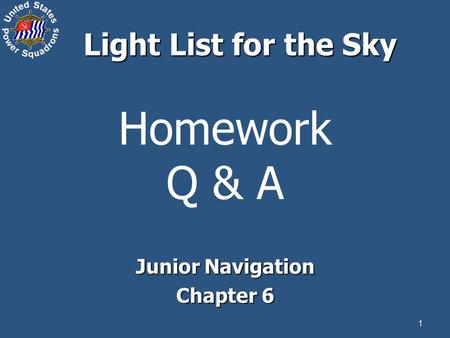 1 Homework Q & A Junior Navigation Chapter 6 Light List for the Sky.