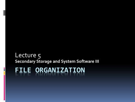 Lecture 5 Secondary Storage and System Software III.