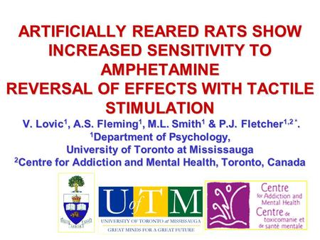 ARTIFICIALLY REARED RATS SHOW INCREASED SENSITIVITY TO AMPHETAMINE REVERSAL OF EFFECTS WITH TACTILE STIMULATION V. Lovic 1, A.S. Fleming 1, M.L. Smith.