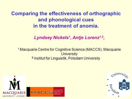 Comparing the effectiveness of orthographic and phonological cues in the treatment of anomia. Lyndsey Nickels 1, Antje Lorenz 1,2, 1 Macquarie Centre for.