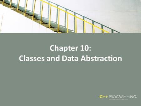 Chapter 10: Classes and Data Abstraction. Objectives In this chapter, you will: Learn about classes Learn about private, protected, and public members.