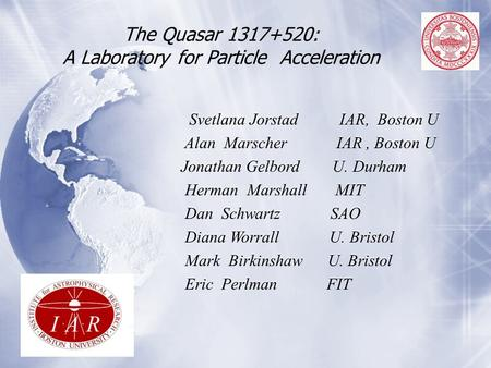 The Quasar 1317+520: A Laboratory for Particle Acceleration Svetlana Jorstad IAR, Boston U Alan Marscher IAR, Boston U Jonathan Gelbord U. Durham Herman.