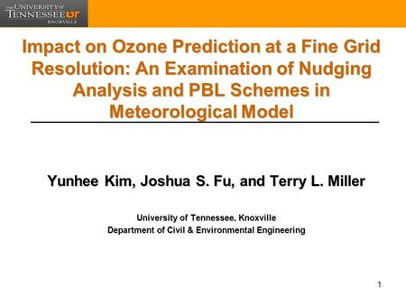 1 Impact on Ozone Prediction at a Fine Grid Resolution: An Examination of Nudging Analysis and PBL Schemes in Meteorological Model Yunhee Kim, Joshua S.