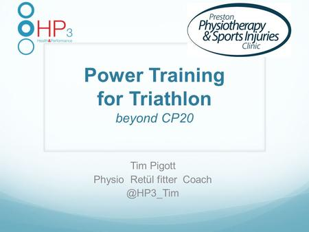 Power Training for Triathlon beyond CP20 Tim Pigott Physio Retül fitter