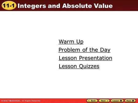 11-1 Integers and Absolute Value Warm Up Warm Up Lesson Presentation Lesson Presentation Problem of the Day Problem of the Day Lesson Quizzes Lesson Quizzes.