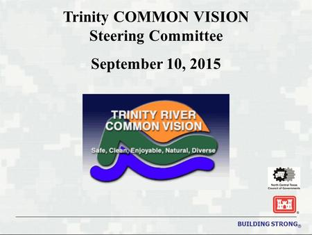 BUILDING STRONG ® Trinity COMMON VISION Steering Committee September 10, 2015.