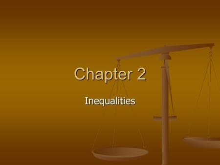 Chapter 2 Inequalities. Lesson 2-1 Graphing and Writing Inequalities INEQUALITY – a statement that two quantities are not equal. SOLUTION OF AN INEQUALITY.